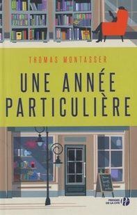 Auteur:  Thomas Montasser   Titre Original:  Une année particulière   Date de Parution :  3 mars 2016   Éditeur:  Presses de la Cité   ...