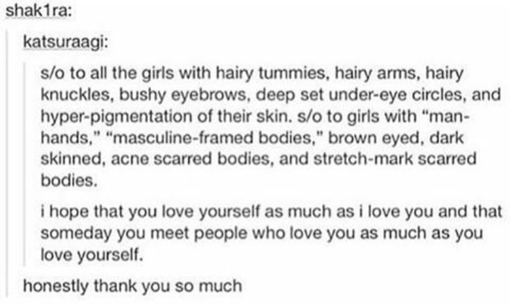 This is a legit description of me but I feel like I'm gorgeous and am very much in love with my body