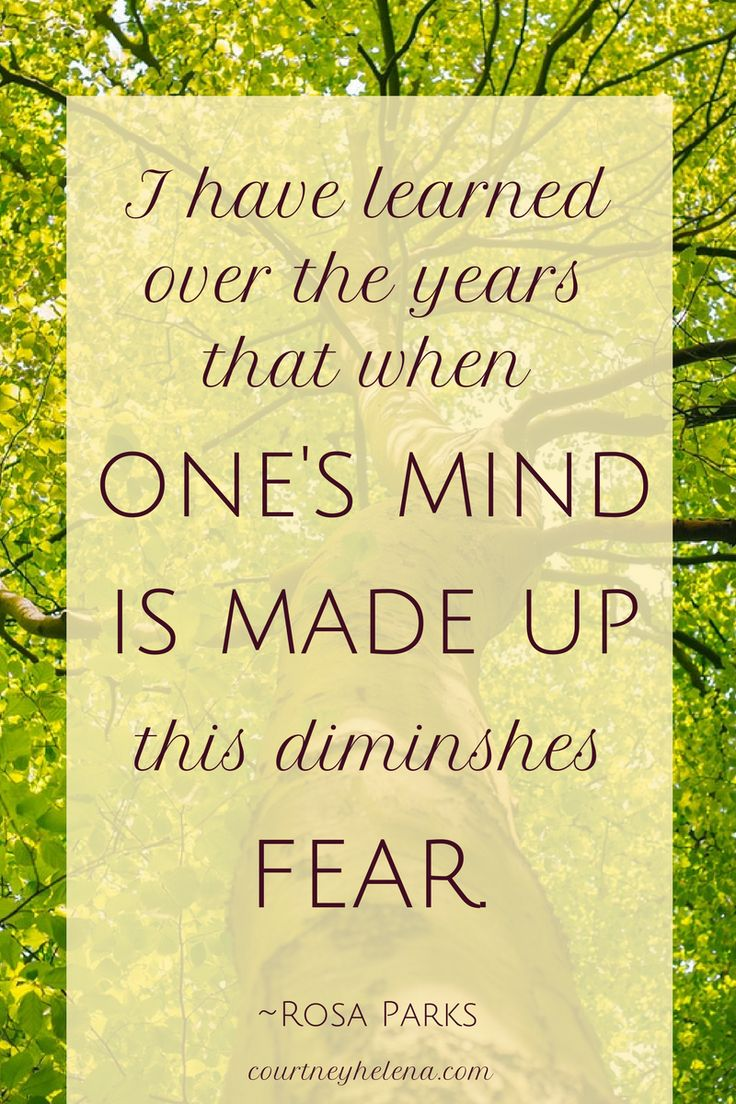 """""""I have learned over the years that when one's mind is made up, this diminishes fear."""" ~ Rosa Parks 