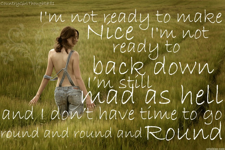 Not Ready to Make Nice - Dixie Chicks def how I feel right now: Life, Quotes, Country Girl, Country Music, Nice, Dixie Chicks, Lyrics, Ready