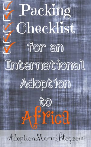 Packing Checklist for International Adoption to Africa- this is a long way off, but I want to have it on hand.