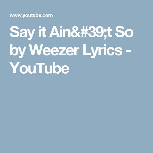 Say it Ain't So by Weezer Lyrics - YouTube