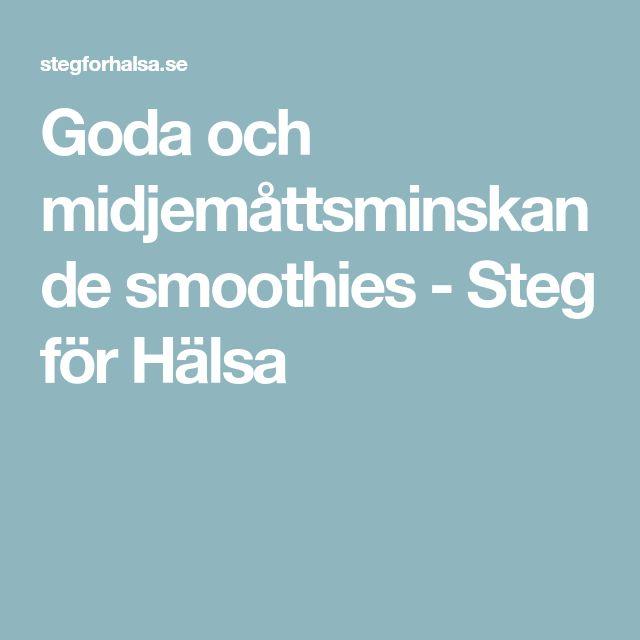 Goda och midjemåttsminskande smoothies - Steg för Hälsa