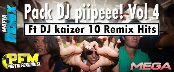 descarga Pack DJ pipeee! Vol 4 Ft DJ kaizer ~ Descargar pack remix de musica gratis | La Maleta DJ gratis online
