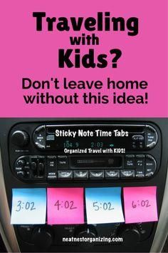 Traveling with Kids? Don't leave home without this idea - Use sticky note time tabs for your next road trip and you will thrive instead of survive. Full details in post. - Neat Nest Organizing