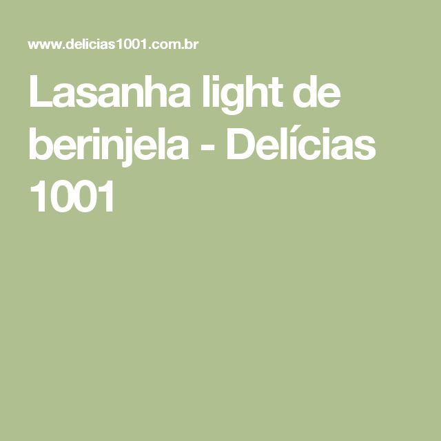 Lasanha light de berinjela - Delícias 1001