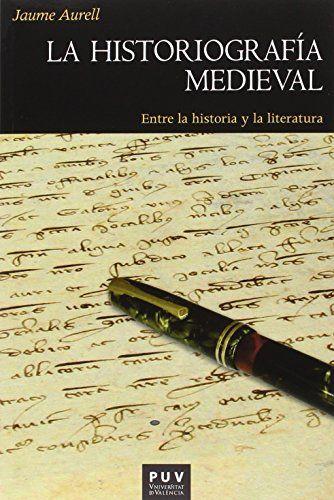 La historiografía medieval : entre la historia y la literatura, D.L. 2016 http://absysnetweb.bbtk.ull.es/cgi-bin/abnetopac01?TITN=564126