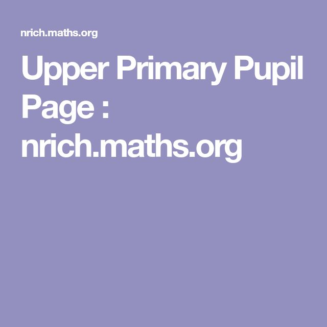 Upper Primary Pupil Page : nrich.maths.org