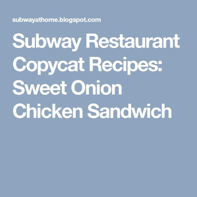 Subway Restaurant Copycat Recipes: Sweet Onion Chicken Sandwich