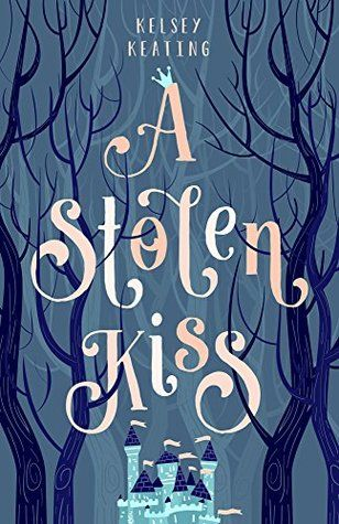 A Stolen Kiss (Stolen Royals #1) by Kelsey Keating - March 1st 2016 by Swanifide Publishing