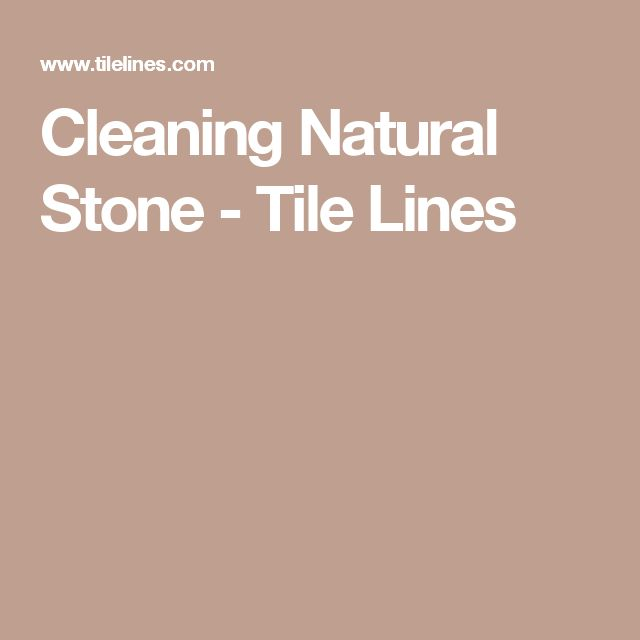 Cleaning Natural Stone - Tile Lines