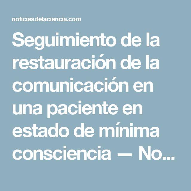 Seguimiento de la restauración de la comunicación en una paciente en estado de mínima consciencia —  Noticias de la Ciencia y la Tecnología (Amazings®  / NCYT®)