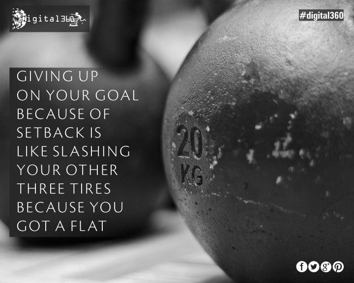 """Giving up on you goal because of setback is like slashing your other three tires because you got a flat."" #digital360 #mondaymotivation #quoteoftheday #goodquotes #workday #socialmediamarketing #digitalmarketing #goal #business #success #hardwork #India"