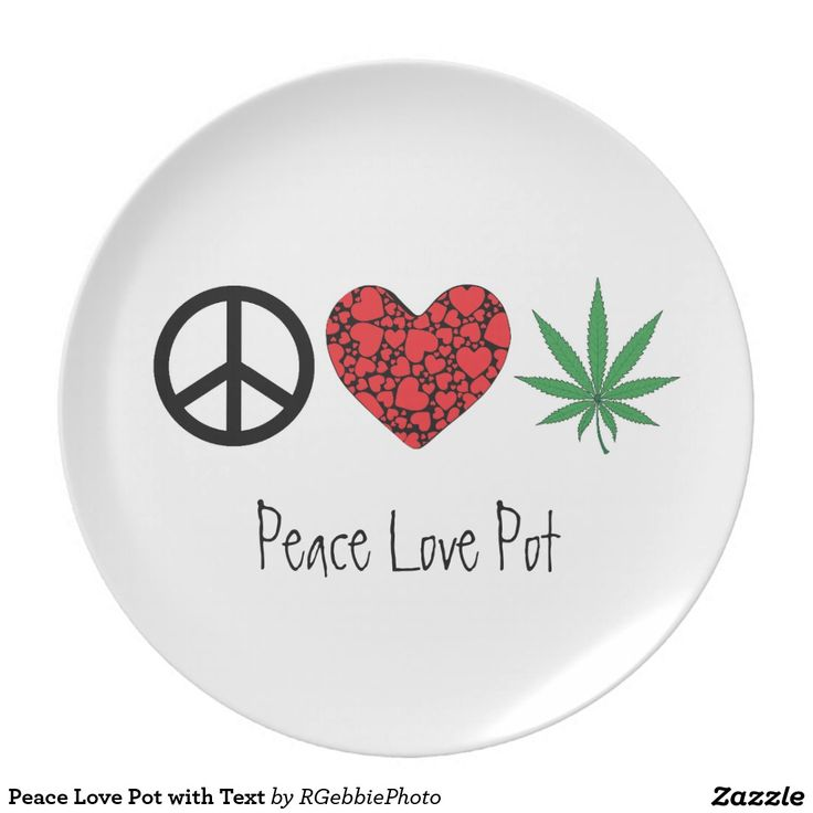 Peace Love Pot with Text Party Plate $29.95 Here is your Hippy Mantra! A black peace sign, a heart filled heart, and a nine point marijuana pot leaf. Peace, Love, Pot! Legal recreational marijuana use, or medical marijuana (MMJ) use, no one should go to jail for a cannabis plant. Text can be changed to your name or anything else. Cannabis products are rated PG13, please adjust your settings on site to see more!