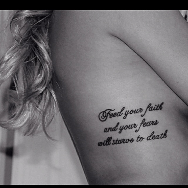 feed your faith and your fears will starve to death.  #NEXT TATTOO(: but i want it in italian.
