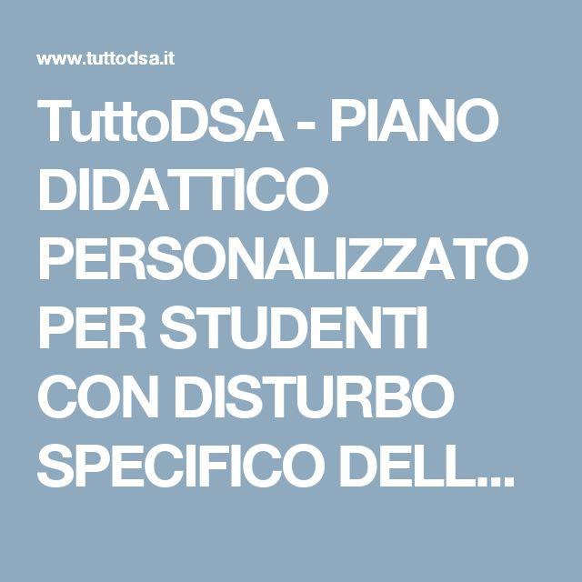 TuttoDSA - PIANO DIDATTICO PERSONALIZZATO PER STUDENTI CON DISTURBO SPECIFICO DELL'APPRENDIMENTO