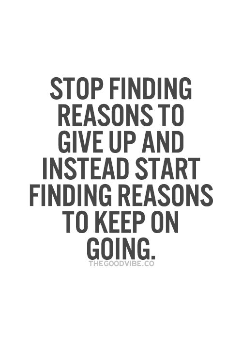 Stop finding reasons to give up and instead start finding reasons to keep going… #inspiration