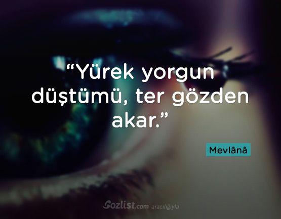 """""""Yürek yorgun düştümü, ter gözden akar."""" #mevlana #sözleri #kitap #şair #yazar #anlamlı #sözler"""