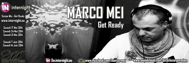 Ce soir Marco Mei - mix session - Get Ready sur Internight - FRANCE www.internight.eu/index.php