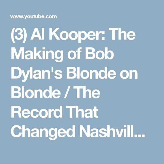 (3) Al Kooper: The Making of Bob Dylan's Blonde on Blonde / The Record That Changed Nashville - YouTube
