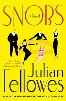 Snobs : a novel / by Julian Fellowes, the creator of Dowton Abbey.