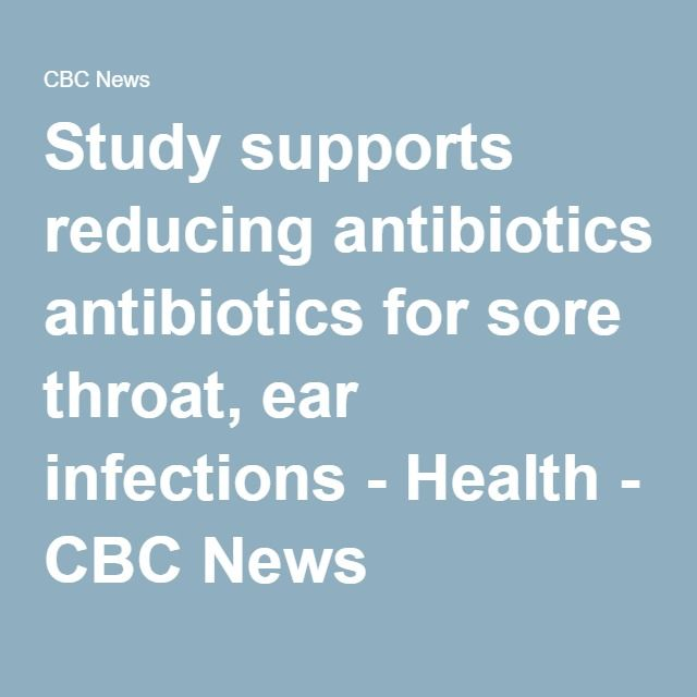 Study supports reducing antibiotics for sore throat, ear infections - Health - CBC News