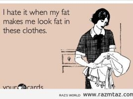 I HATE IT WHEN MY FAT MAKES ME ...