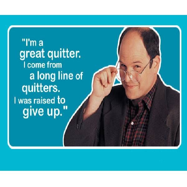 Seinfeld Best Quotes quitter / george