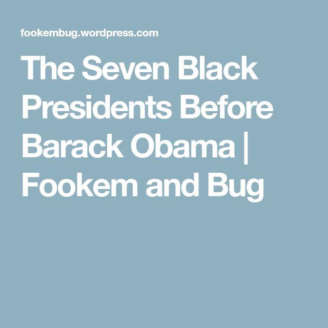 The Seven Black Presidents Before Barack Obama | Fookem and Bug