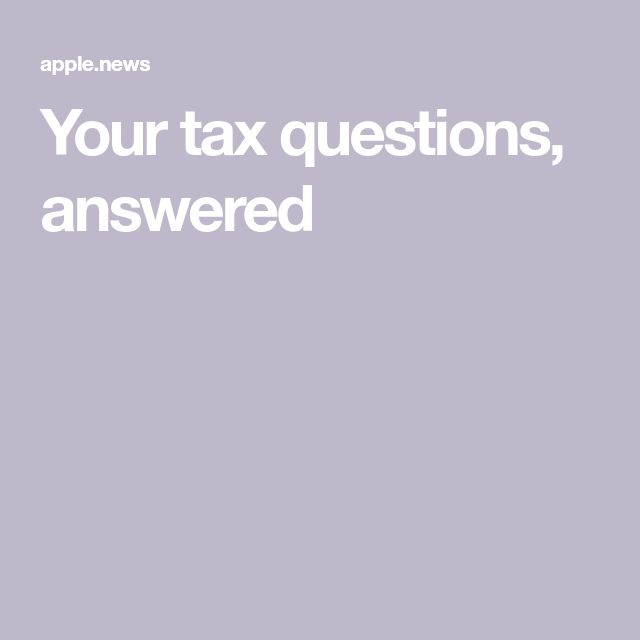 Your tax questions, answered