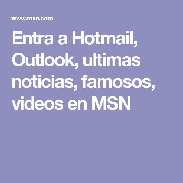 Entra a Hotmail, Outlook, ultimas noticias, famosos, videos en MSN