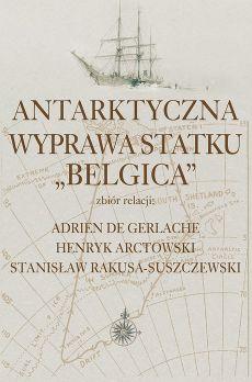 Antarktyczna wyprawa statku Belgica - Stanisław Rakusa-Suszczewski, De Gerlache Adrien, Henryk Arctowski