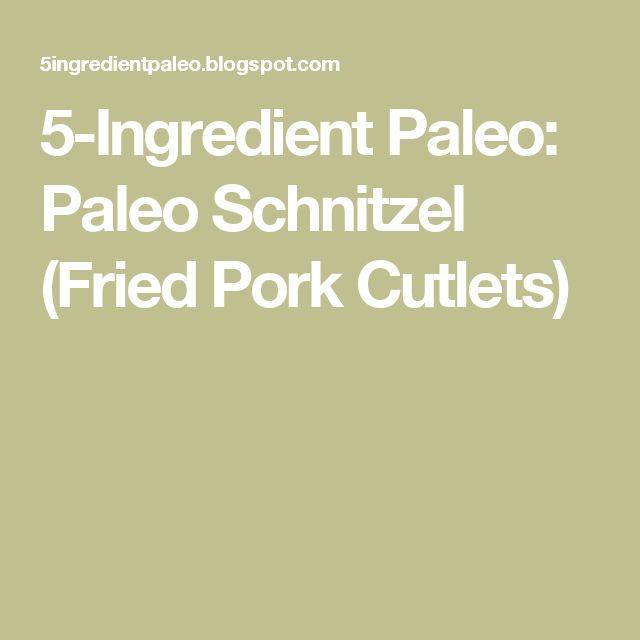 5-Ingredient Paleo: Paleo Schnitzel (Fried Pork Cutlets)