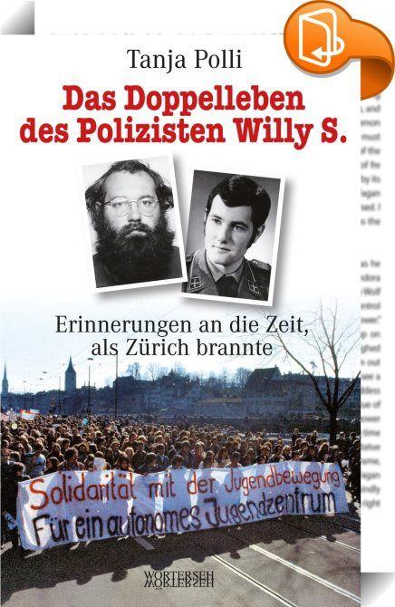 """Das Doppelleben des Polizisten Willy S.    :  Der Stadtpolizist Willy Schaffner, geb. 1950, war erst wenige Wochen im Dienst des KK III, der politischen Abteilung der Stadt Zürich, als im Frühling 1980 der """"Opernhauskrawall"""" die Stadt in einen Schockzustand versetzte. Die Polizei war überfordert, und so schickte man Schaffner als verdeckten Informanten in die Jugendbewegung. Fünf Jahre lang führte er ein Doppelleben. Seine Enttarnung durch die """"WoZ"""" erfolgte 1986; ein Jahr nachdem er a..."""