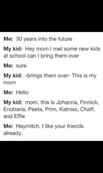 This is so going to happen! Bahahaha, if I have twin boys, I'm SO naming them Peeta and Gale! xD
