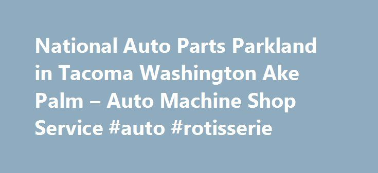 National Auto Parts Parkland in Tacoma Washington Ake Palm – Auto Machine Shop Service #auto #rotisserie http://malaysia.remmont.com/national-auto-parts-parkland-in-tacoma-washington-ake-palm-auto-machine-shop-service-auto-rotisserie/  #national auto parts # Auto Machine Shop Service Their phone number is (253)531-1331. Obtaining 59 plate insurance cover is an important aspect of owning a new motor vehicle. A bit of info is provided on what 59 plates are, how to understand the information on…