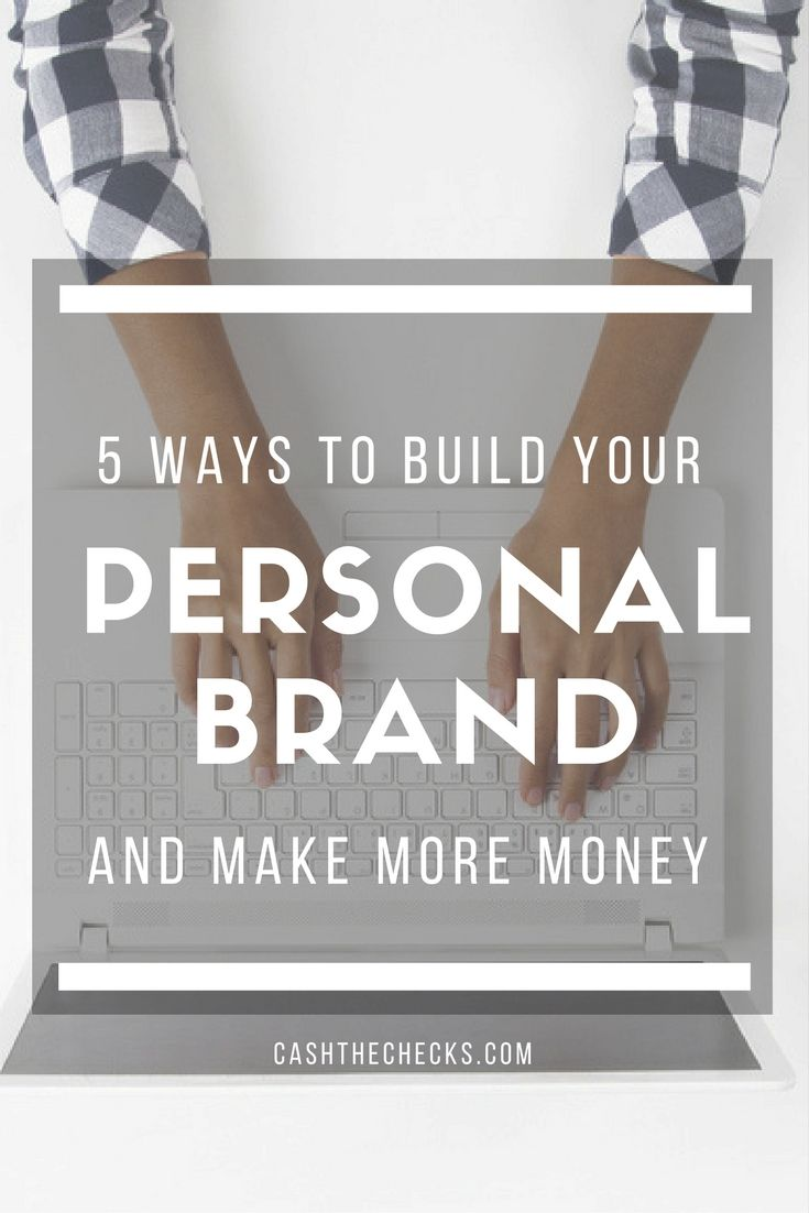5 Ways To Make More Money By Building Your Personal Brand https://www.cashthechecks.com/5-ways-to-make-more-money-by-building-your-personal-brand/