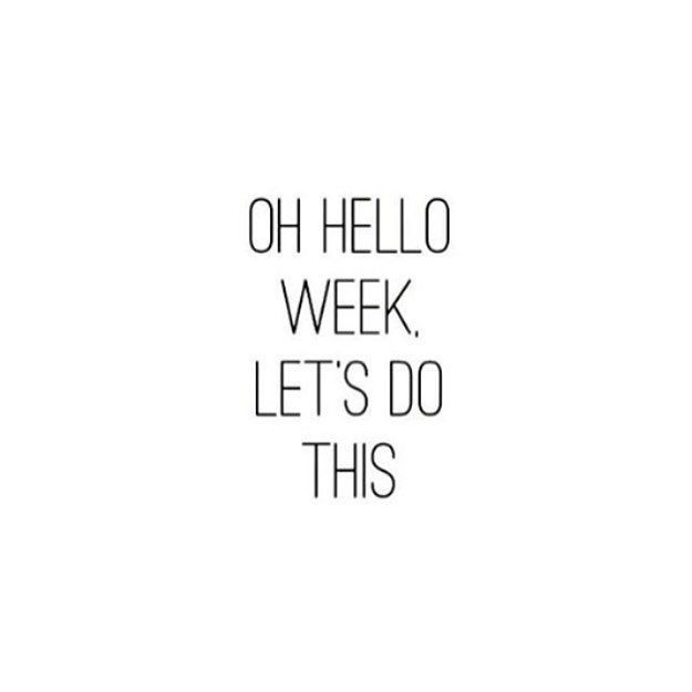 Oh hello week. Let's do this||