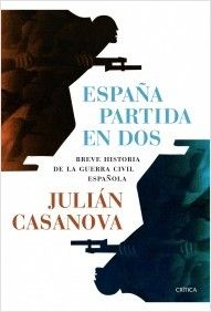 España partida en dos: breve historia de la Guerra Civil española / Julián Casanova