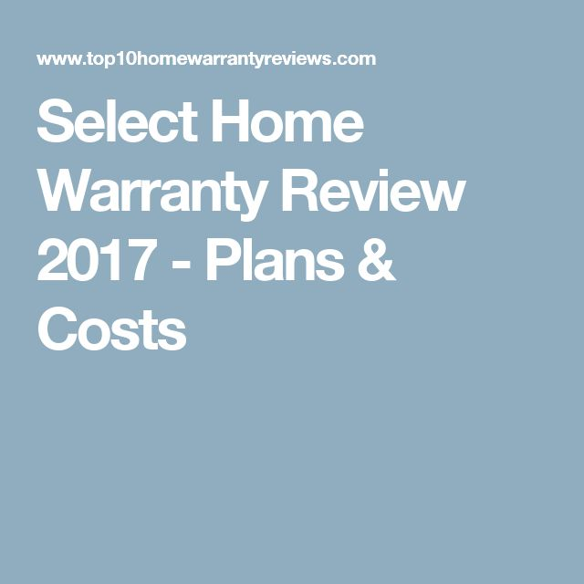 Select Home Warranty Review 2017 - Plans & Costs