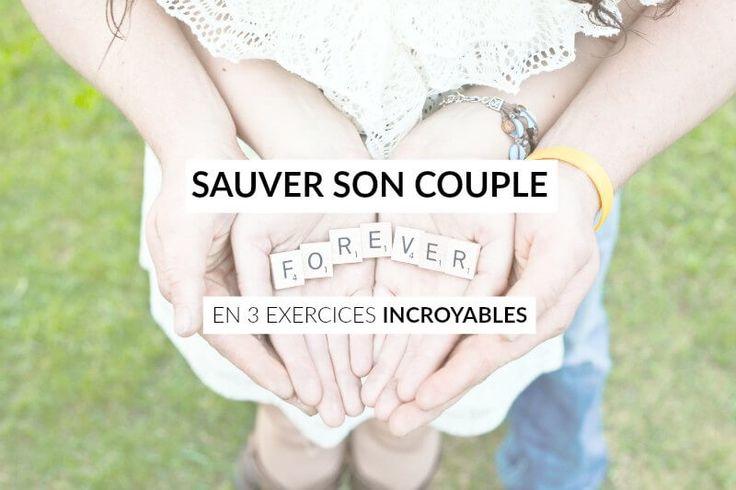 Sauver son couple, un outil magique, et 3 exercices incroyables à tester pour repartir sur de bonnes bases et vivre heureux en couple.