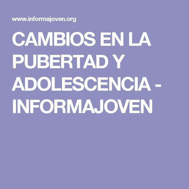 CAMBIOS EN LA PUBERTAD Y ADOLESCENCIA - INFORMAJOVEN