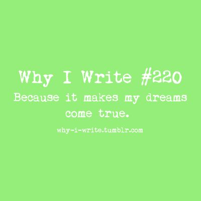 Why I Write #220: Writers Heart, Why I Writing, Writing Inspiration, Writing Tips Inspiration, Writers Corner, Writers Life, Writing Poems, Stories Inspiration, Dreams Coming True
