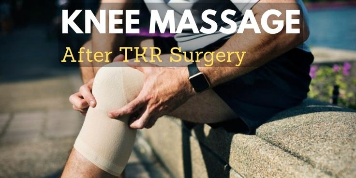 Knee massage after knee replacement surgery knee