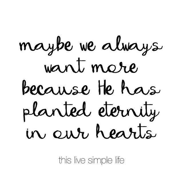 """""""He has planted eternity in the human heart."""" Ecclesiastes 3:11 🙌 Made me really think this morning. It's human nature to always strive for more, because how can anything ever compare to the eternity that our heart longs for? #thislivesimplelife #wifemamaboss #teamrumsey .  .  .  .  .  #scripturestudy #scriptureoftheday #scriptureoftheweek #sundayscripture #sundaybibleverse #sundaybiblestudy #sundaymorningbiblestudy #athomebiblestudy #feedyourself #godswordistruth #godswordisalive"""