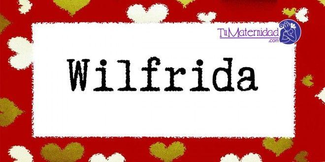 Conoce el significado del nombre Wilfrida #NombresDeBebes #NombresParaBebes #nombresdebebe - http://www.tumaternidad.com/nombres-de-nina/wilfrida-2/