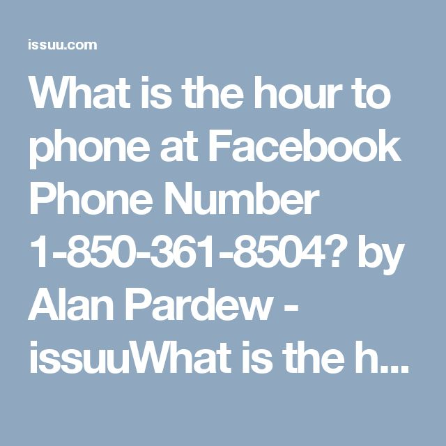 What is the hour to phone at Facebook Phone Number 1-850-361-8504? by Alan Pardew - issuuWhat is the hour to phone at Facebook Phone Number 1-850-361-8504? The benefits of Facebook Phone Number 1-850-361-8504 ring estimate are featured below:- • Round the sundial availability. •Can be dialed at any a few the words. •Professionals will submit you the strong benefits. http://www.mailsupportnumber.com/facebook-technical-support-number.html