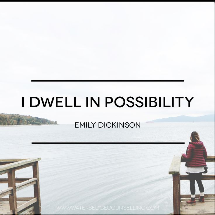 """I dwell in possibility.""—Emily Dickinson"