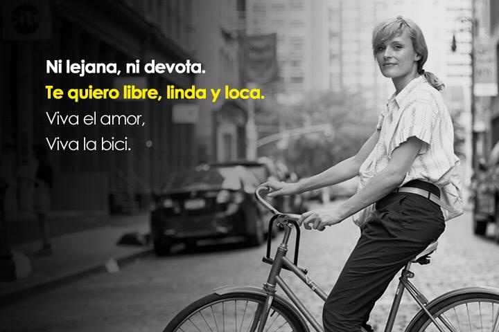 NI LEJANA, NI DEVOTA. TE QUIERO LIBRE, LINDA Y LOCA.  Vivan las mujeres! Vivan en bicicleta.  Be Happy!