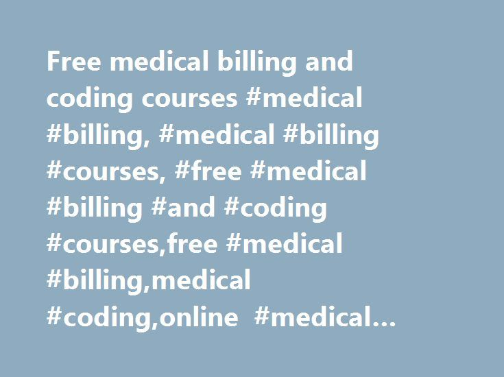 Free medical billing and coding courses #medical #billing, #medical #billing #courses, #free #medical #billing #and #coding #courses,free #medical #billing,medical #coding,online #medical #billing #schools,training http://nevada.remmont.com/free-medical-billing-and-coding-courses-medical-billing-medical-billing-courses-free-medical-billing-and-coding-coursesfree-medical-billingmedical-codingonline-medical-billing-sc/  # Free medical billing and coding courses There is a good scope of medical…
